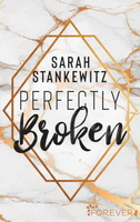 Perfectly Broken Sarah Stankewitz